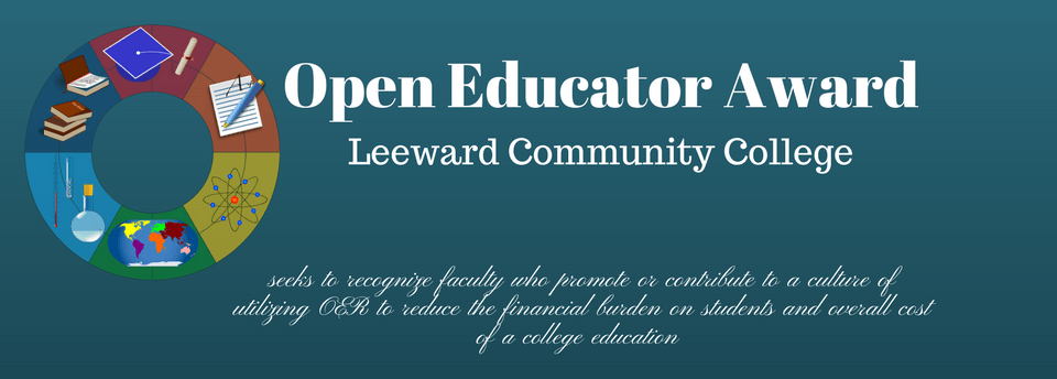 The Leeward Open Educator Award is an annual award which seeks to recognize faculty who promote or contribute to a culture of utilizing Open Educational Resources (OER) in the classroom.